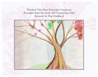 Practical Trips from Everyday Caregivers, Excerpts from the book 365 Caregiving Tips, the Calendar